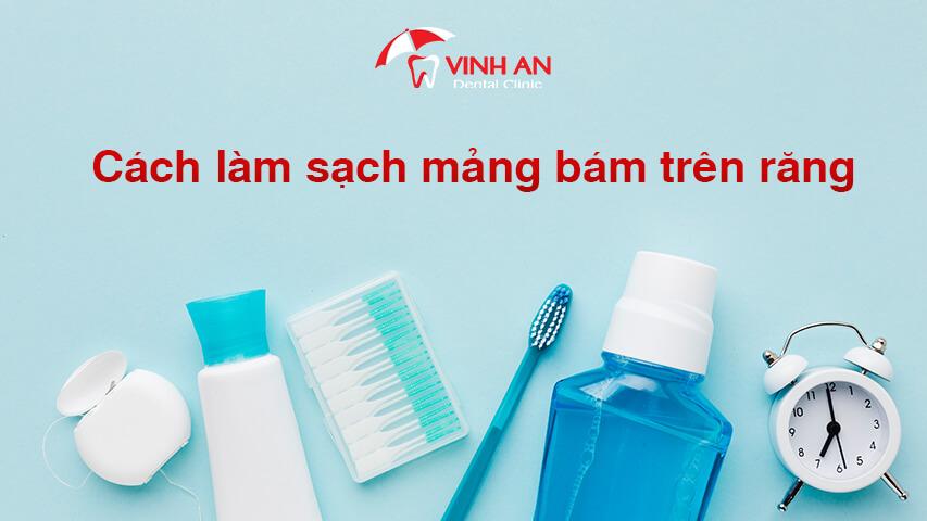 cách làm sạch mảng bám trên răng